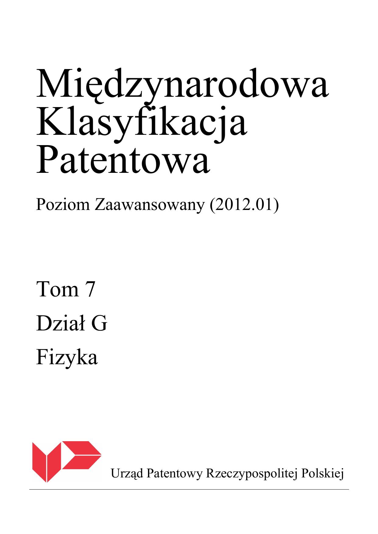 11863b8d21fc0 Międzynarodowa Klasyfikacja Patentowa Poziom Zaawansowany (2012.01) Tom 7  Dział G Fizyka Urząd Patentowy Rzeczypospolitej Polskiej G01B DZIAŁ G---  FIZYKA ...