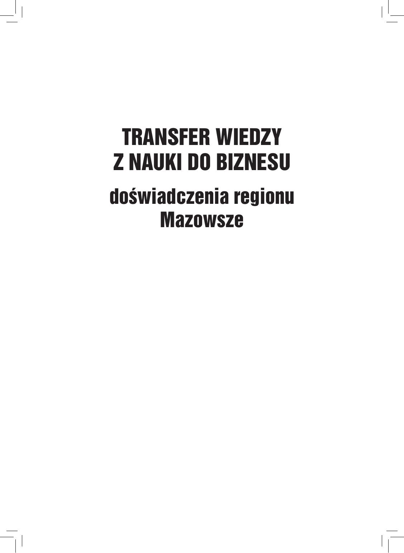 8f6864054ac4e2 TRANSFER WIEDZY Z NAUKI DO BIZNESU doświadczenia regionu Mazowsze  Publikacja jest rezultatem projektu Transfer wiedzy - analiza powiązań  nauki z biznesem na ...